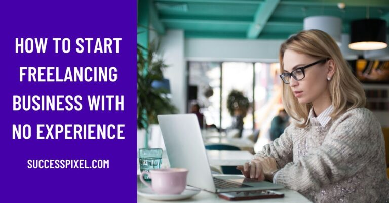 How to Start Freelancing With No Experience [A Beginner's Guide]