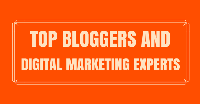 Top Bloggers and Digital Marketing Experts to Follow