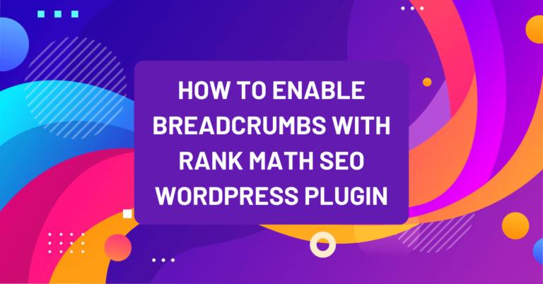 How to Enable Breadcrumbs with Rank Math WordPress SEO Plugin – 3 Simple Methods