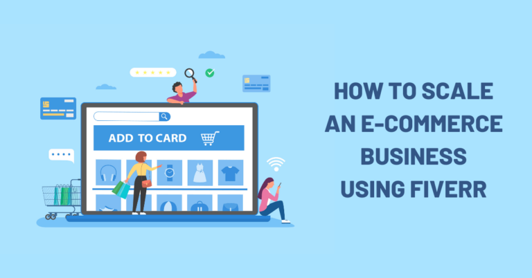 How to Scale an E-commerce Business Using Fiverr in 2021