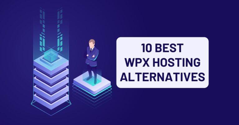 Top 10 Best WPX Hosting Alternatives in 2021