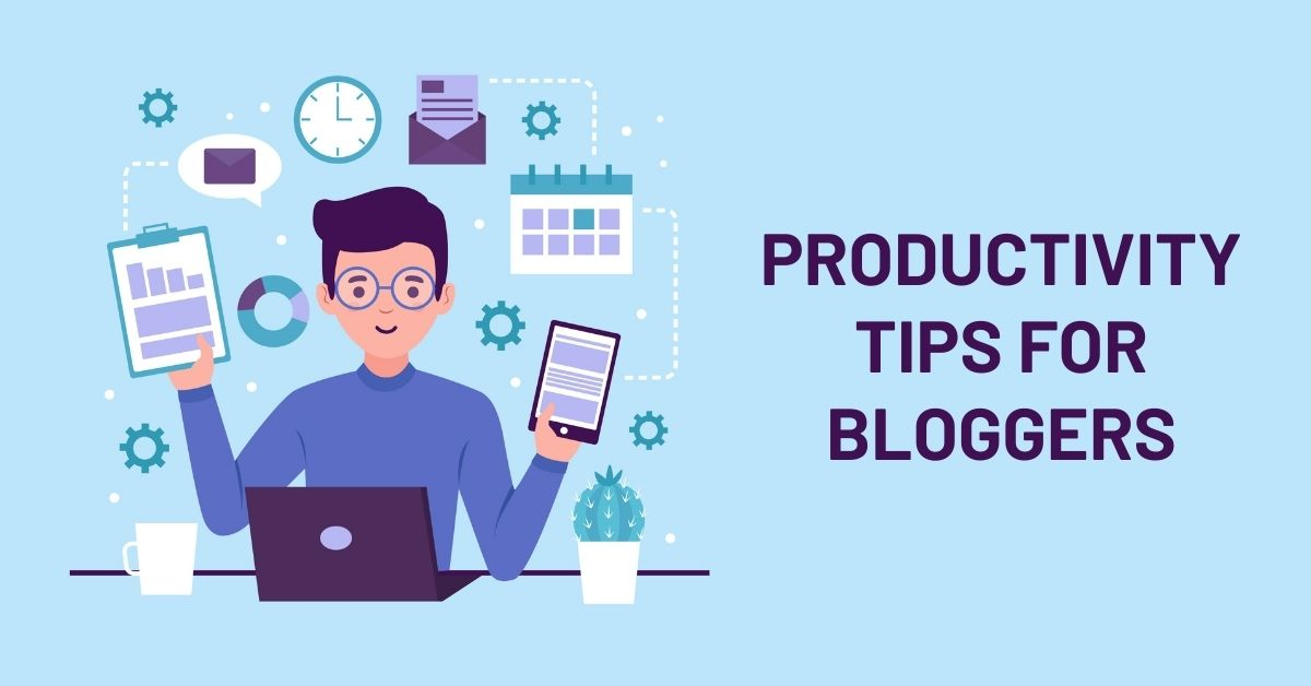 Best Productivity Tips for Bloggers and Online Entrepreneurs Working From Home