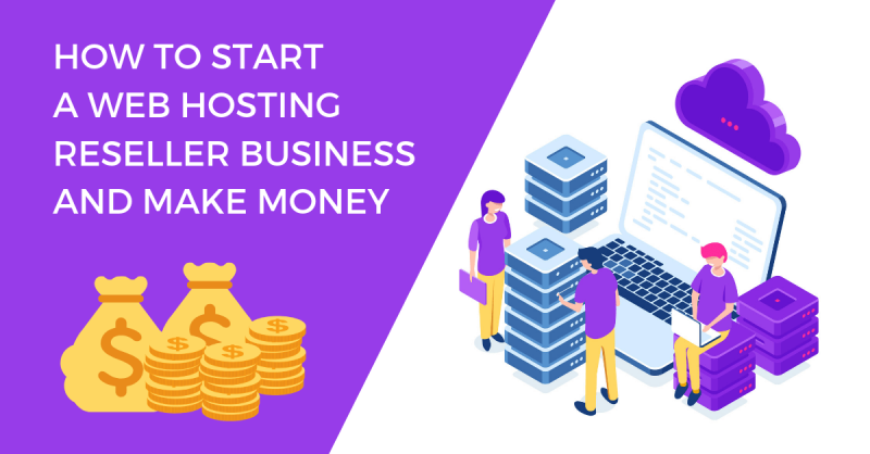 How to Start a Web Hosting Reseller Business and Make Money